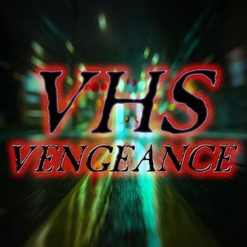 VHS Vengeance